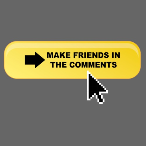 Make friends in the comments
